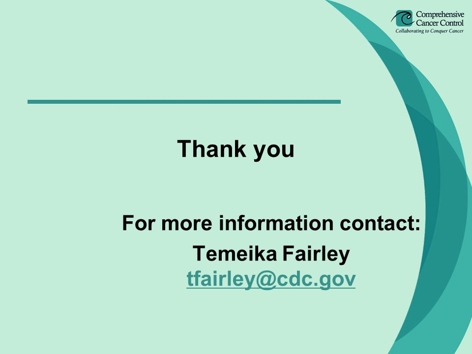 Thank you For more information contact: Temeika Fairley