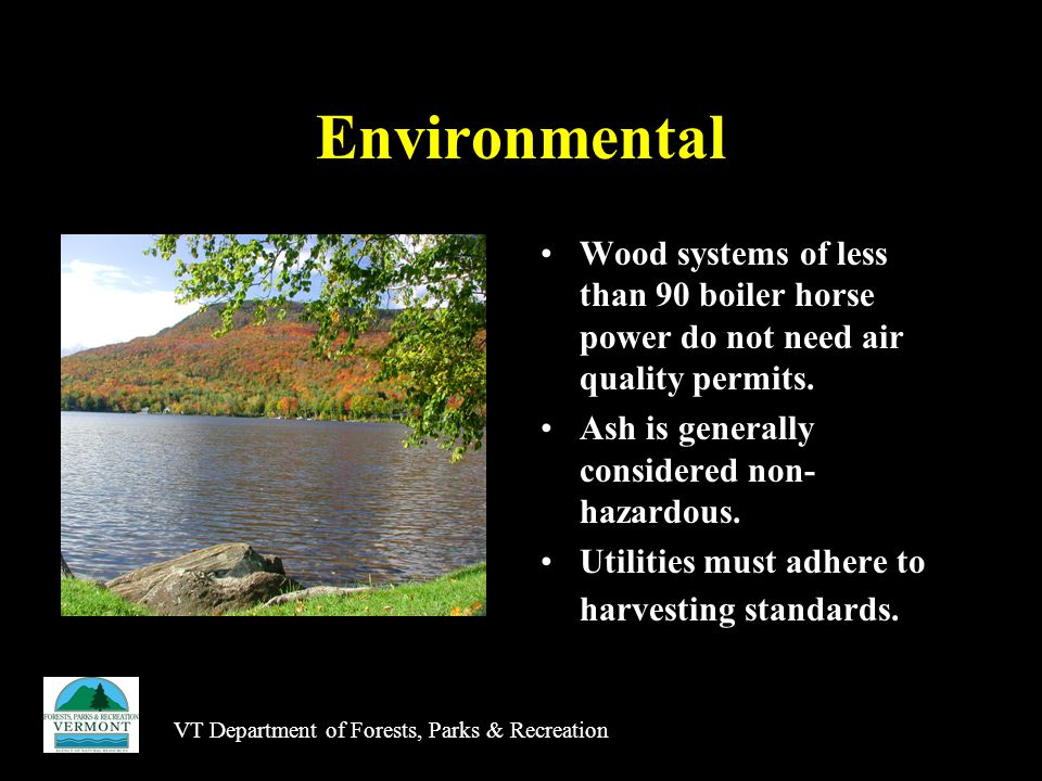 VT Department of Forests, Parks & Recreation Environmental Wood systems of less than 90 boiler horse power do not need air quality permits.
