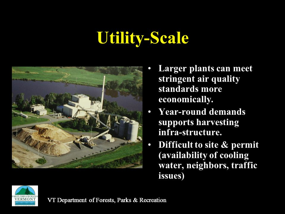 VT Department of Forests, Parks & Recreation Utility-Scale Larger plants can meet stringent air quality standards more economically.