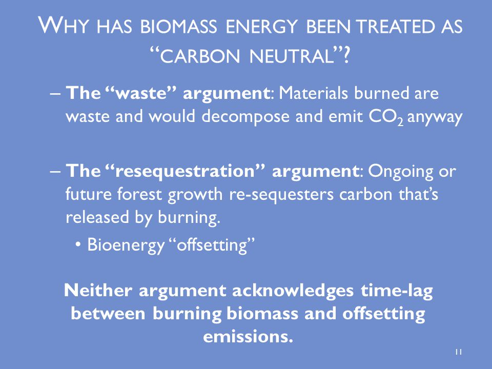 – The waste argument: Materials burned are waste and would decompose and emit CO 2 anyway – The resequestration argument: Ongoing or future forest growth re-sequesters carbon that's released by burning.