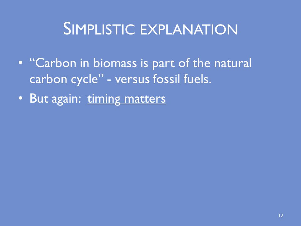 S IMPLISTIC EXPLANATION Carbon in biomass is part of the natural carbon cycle - versus fossil fuels.