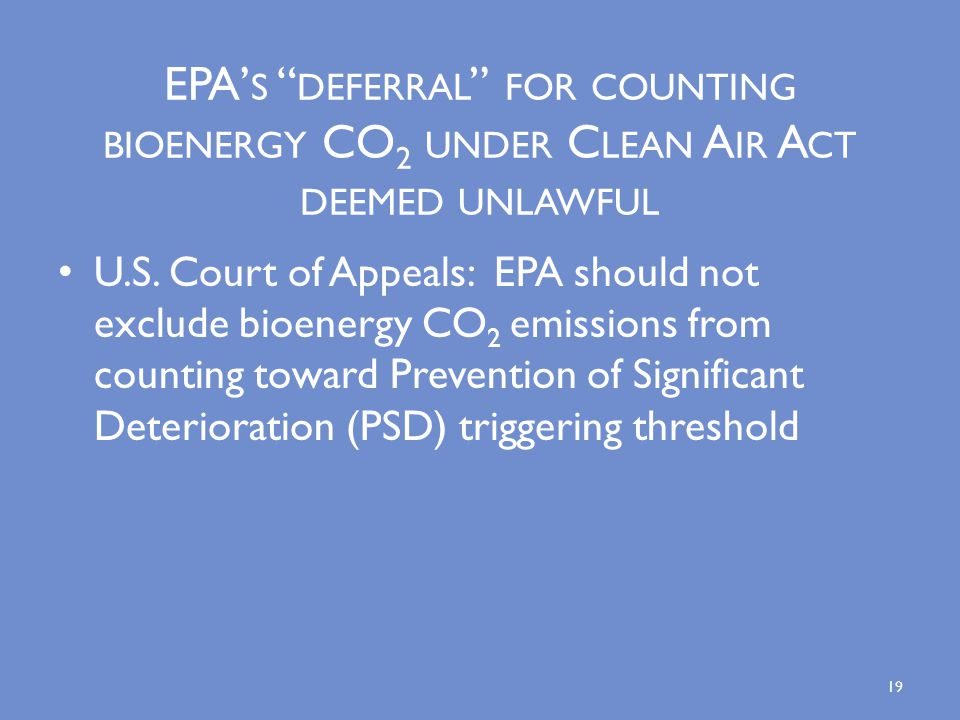 EPA' S DEFERRAL FOR COUNTING BIOENERGY CO 2 UNDER C LEAN A IR A CT DEEMED UNLAWFUL U.S.