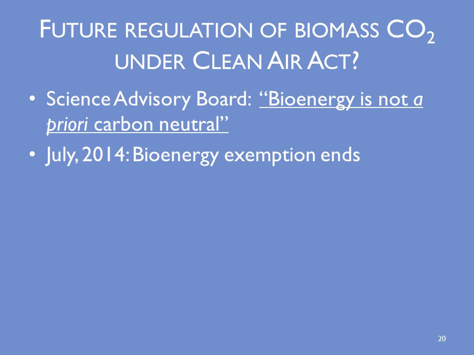 F UTURE REGULATION OF BIOMASS CO 2 UNDER C LEAN A IR A CT .