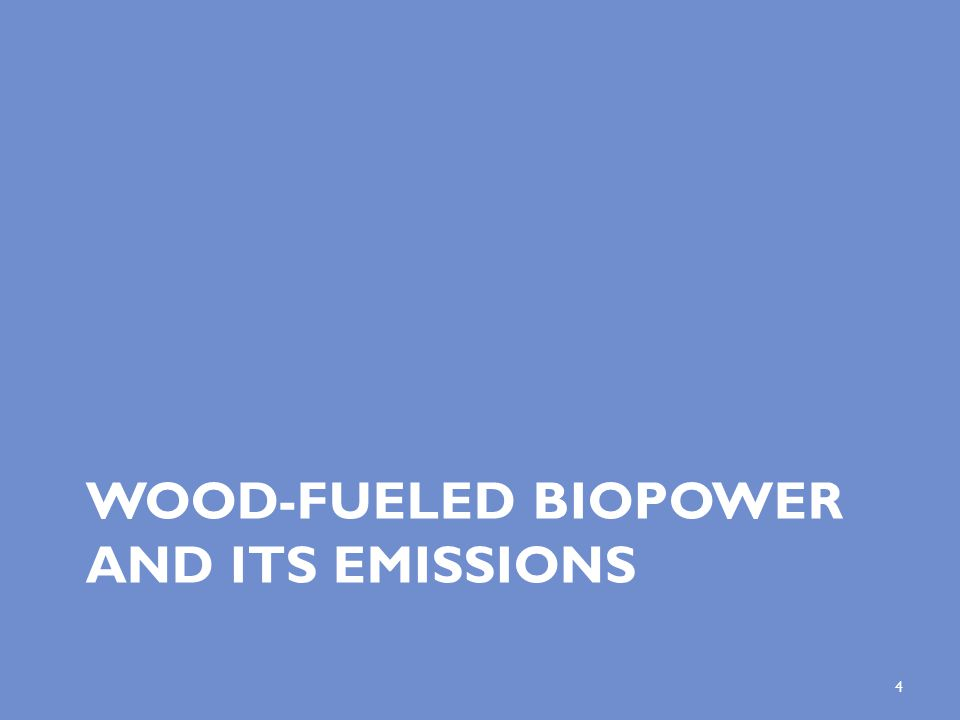 WOOD-FUELED BIOPOWER AND ITS EMISSIONS 4