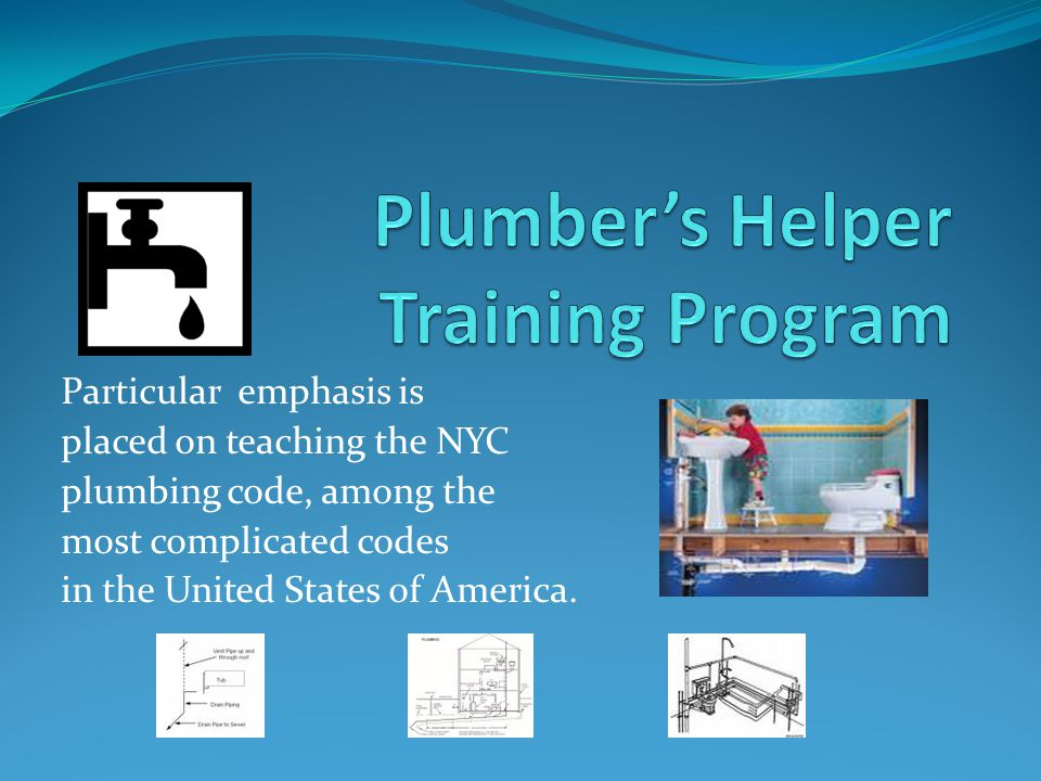 Particular emphasis is placed on teaching the NYC plumbing code, among the most complicated codes in the United States of America.