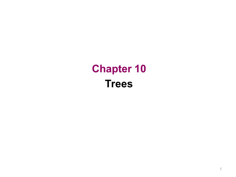 1 Chapter 10 Trees