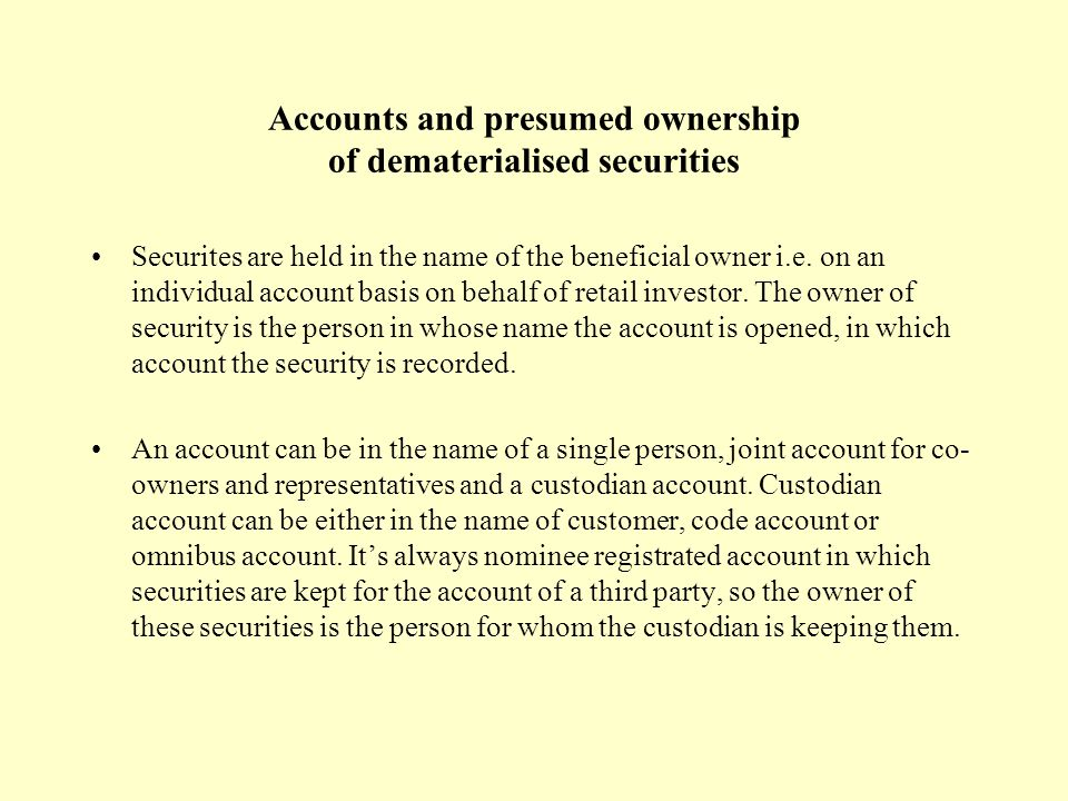 Accounts and presumed ownership of dematerialised securities Securites are held in the name of the beneficial owner i.e.