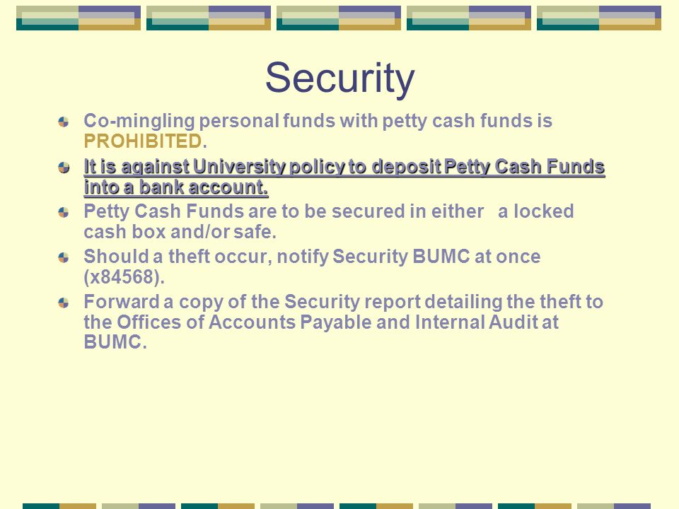 Security Co-mingling personal funds with petty cash funds is PROHIBITED.