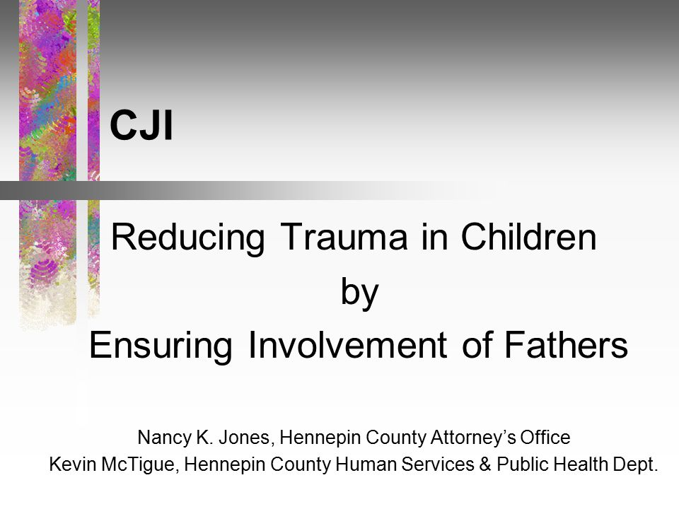 CJI Reducing Trauma in Children by Ensuring Involvement of Fathers ...