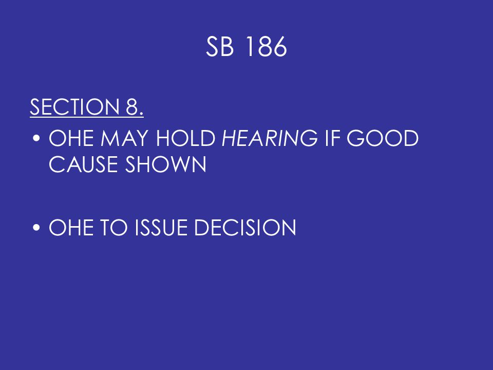 SB 186 SECTION 8. OHE MAY HOLD HEARING IF GOOD CAUSE SHOWN OHE TO ISSUE DECISION