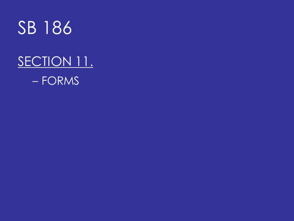 SB 186 SECTION 11. –FORMS