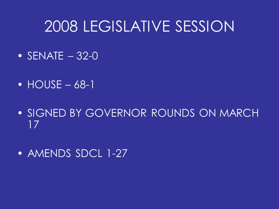 2008 LEGISLATIVE SESSION SENATE – 32-0 HOUSE – 68-1 SIGNED BY GOVERNOR ROUNDS ON MARCH 17 AMENDS SDCL 1-27