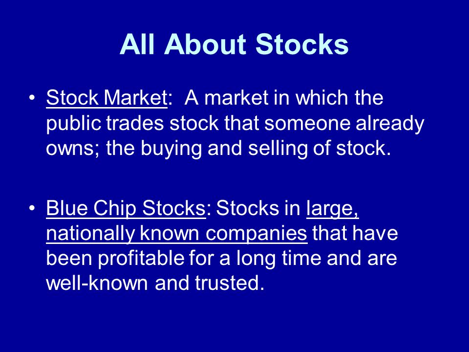 All About Stocks Stock Market: A market in which the public trades stock that someone already owns; the buying and selling of stock.