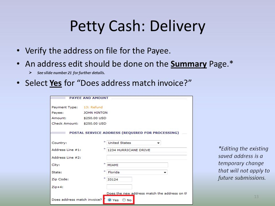 Petty Cash: Delivery Verify the address on file for the Payee.