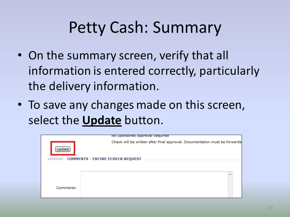 Petty Cash: Summary On the summary screen, verify that all information is entered correctly, particularly the delivery information.