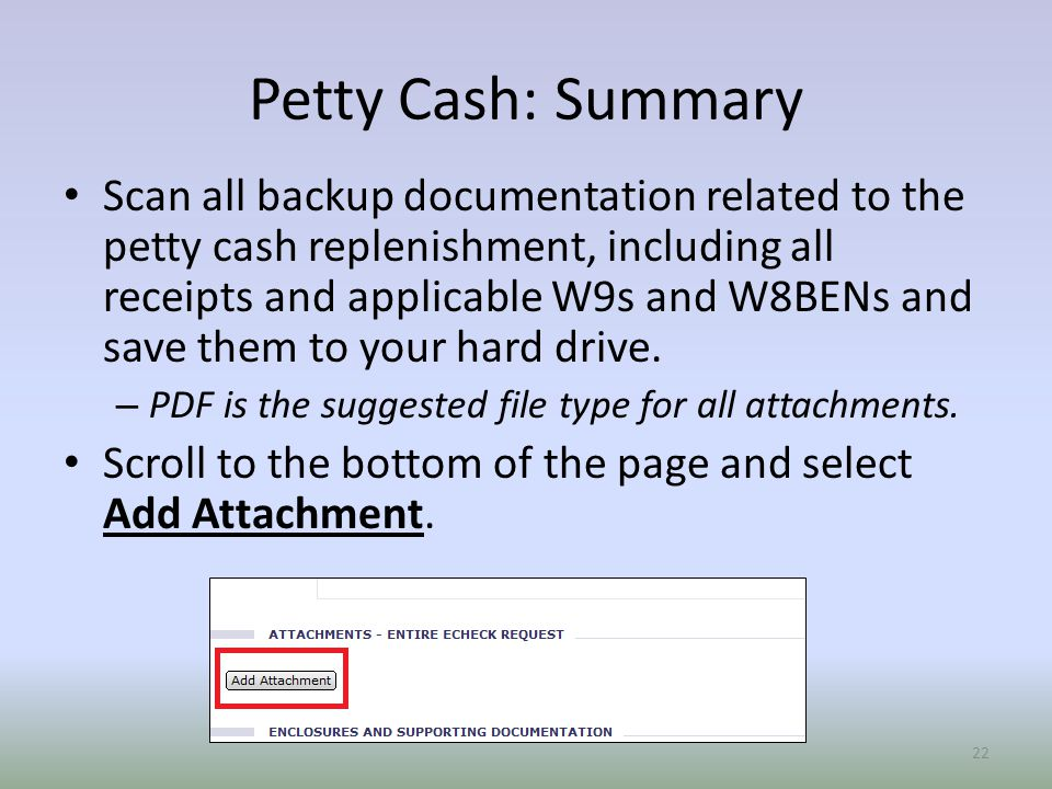 Petty Cash: Summary Scan all backup documentation related to the petty cash replenishment, including all receipts and applicable W9s and W8BENs and save them to your hard drive.