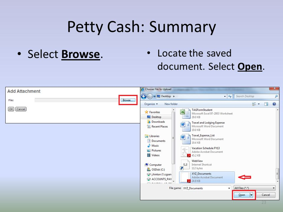 Petty Cash: Summary Select Browse. Locate the saved document. Select Open. 23