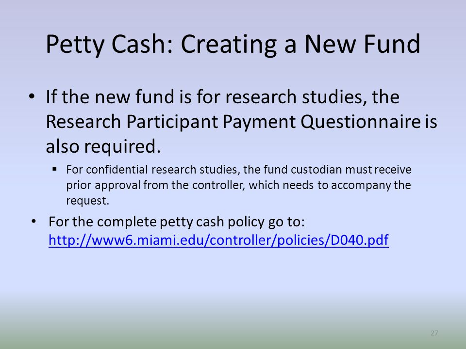 If the new fund is for research studies, the Research Participant Payment Questionnaire is also required.