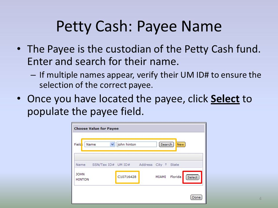 Petty Cash: Payee Name The Payee is the custodian of the Petty Cash fund.