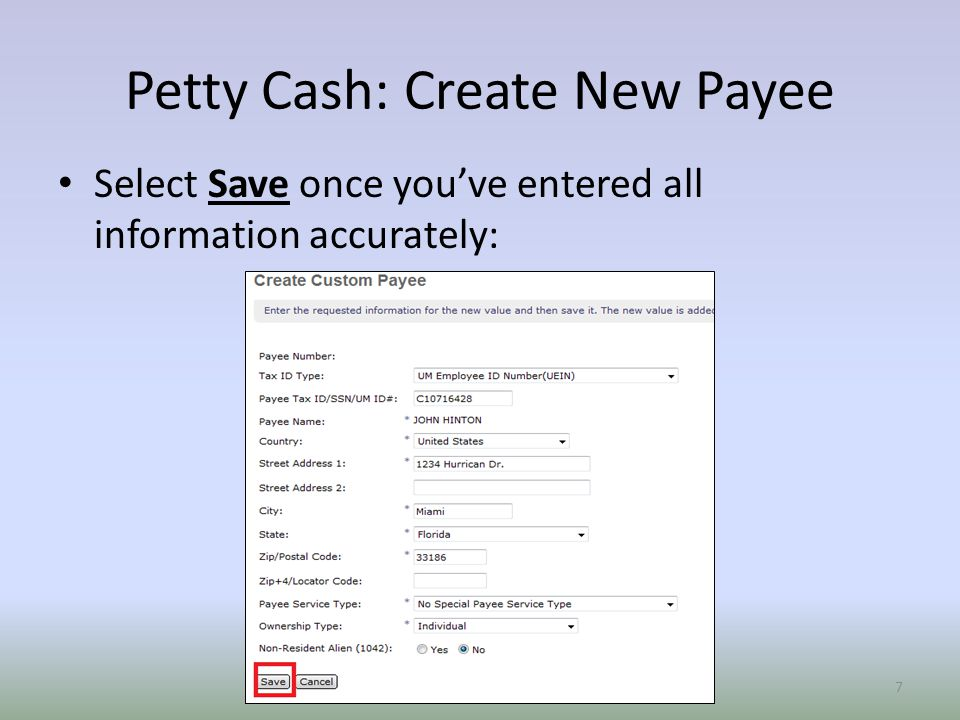 Petty Cash: Create New Payee Select Save once you've entered all information accurately: 7