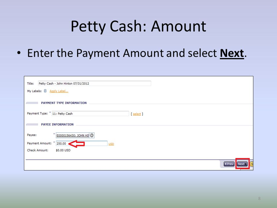 Petty Cash: Amount Enter the Payment Amount and select Next. 8