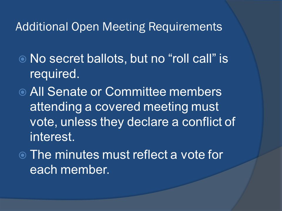 Additional Open Meeting Requirements  No secret ballots, but no roll call is required.