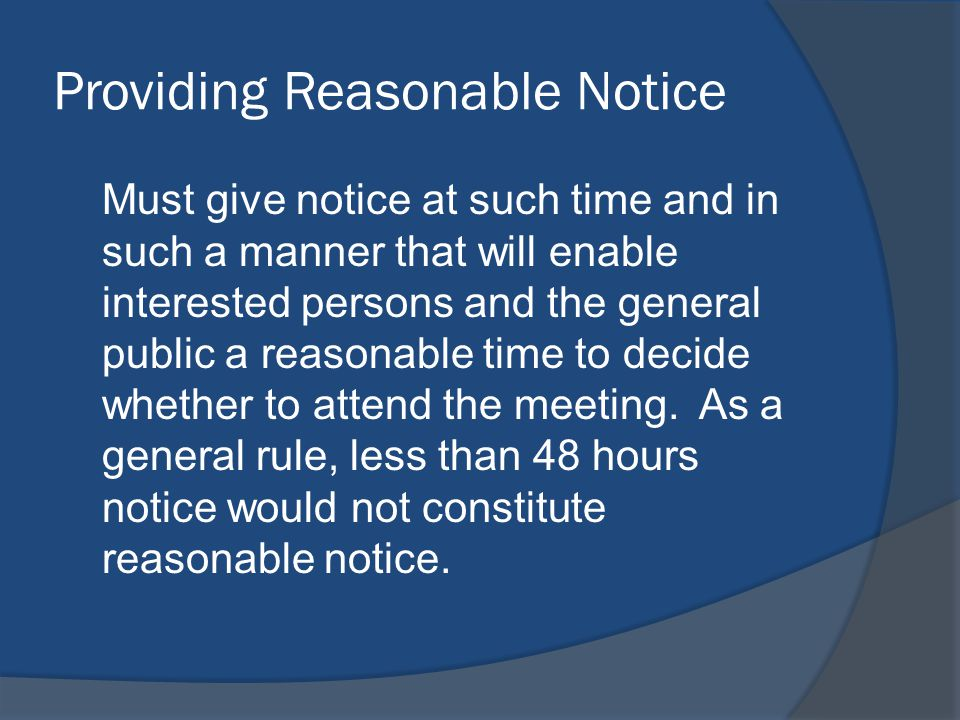 Providing Reasonable Notice Must give notice at such time and in such a manner that will enable interested persons and the general public a reasonable time to decide whether to attend the meeting.