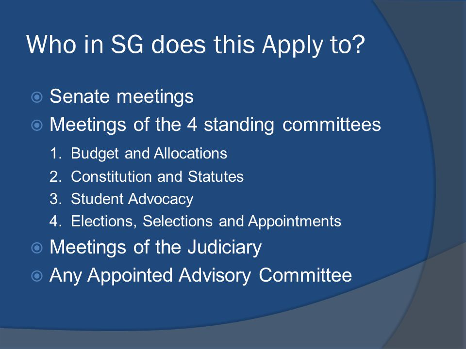 Who in SG does this Apply to.  Senate meetings  Meetings of the 4 standing committees 1.