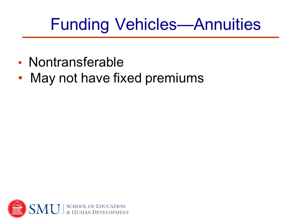 Funding Vehicles—Annuities Nontransferable May not have fixed premiums