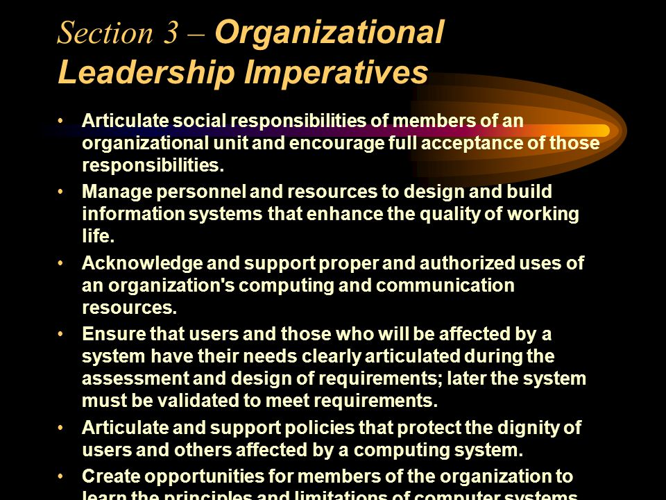 Section 3 – Organizational Leadership Imperatives Articulate social responsibilities of members of an organizational unit and encourage full acceptance of those responsibilities.