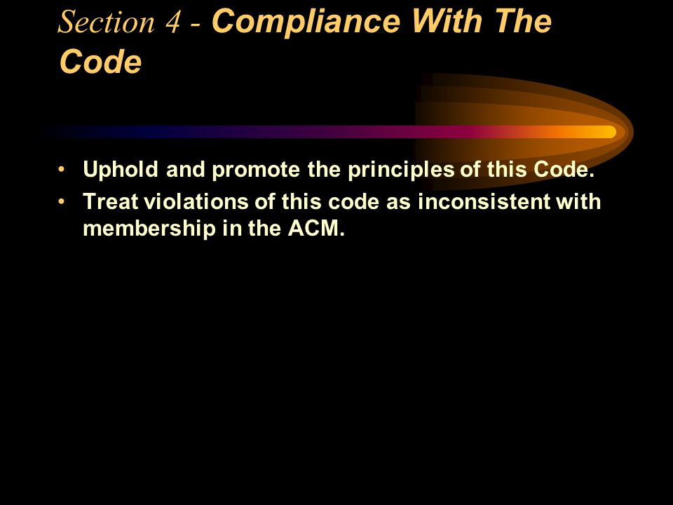 Section 4 - Compliance With The Code Uphold and promote the principles of this Code.