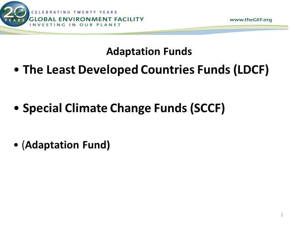 Adaptation Funds The Least Developed Countries Funds (LDCF) Special Climate Change Funds (SCCF) (Adaptation Fund) 2