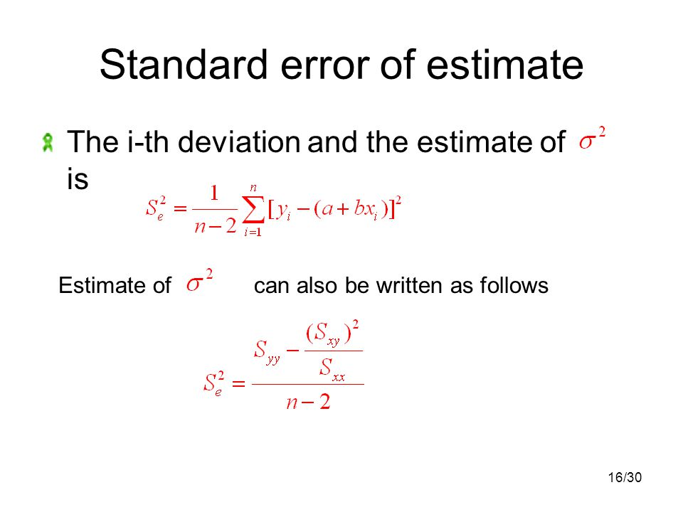 16/30 Standard error of estimate The i-th deviation and the estimate of is Estimate of can also be written as follows