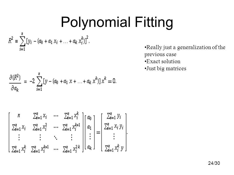 24/30 Polynomial Fitting Really just a generalization of the previous case Exact solution Just big matrices