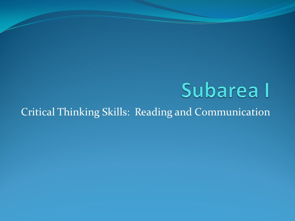 Critical Thinking Skills: Reading and Communication