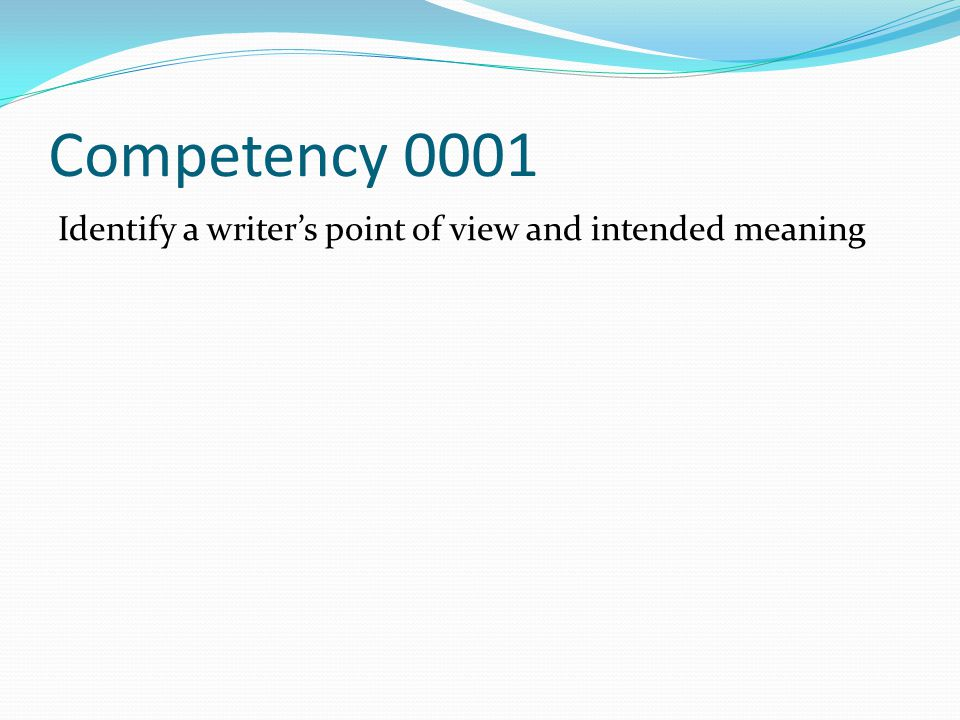 Competency 0001 Identify a writer's point of view and intended meaning