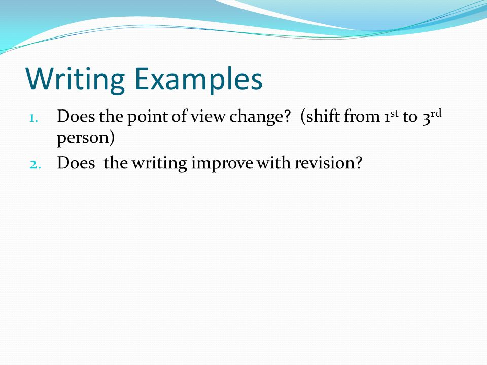 Writing Examples 1. Does the point of view change.