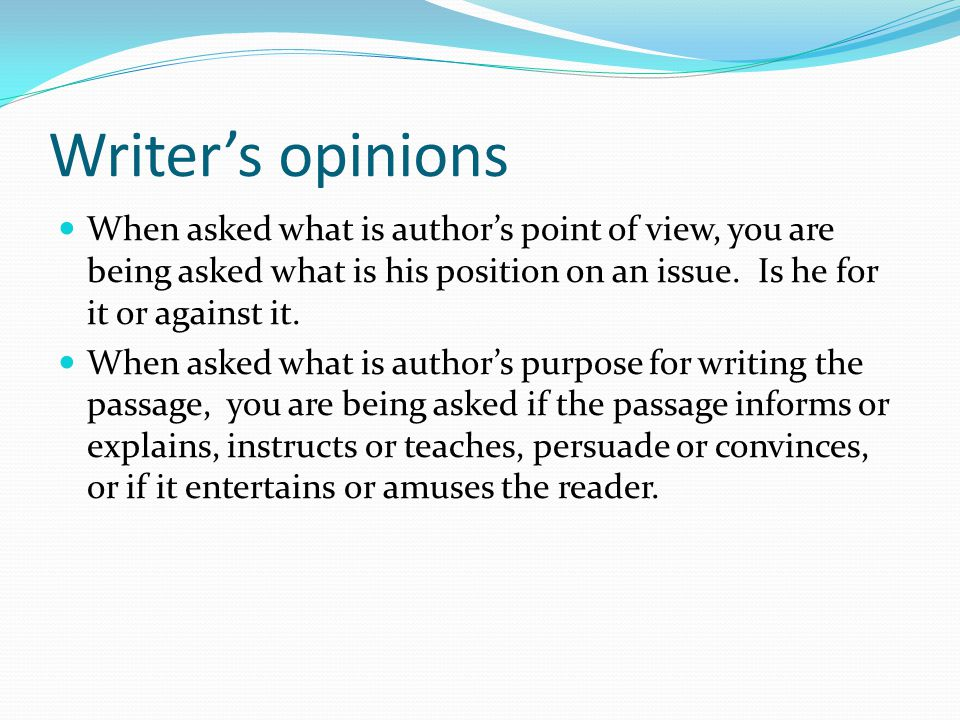 Writer's opinions When asked what is author's point of view, you are being asked what is his position on an issue.