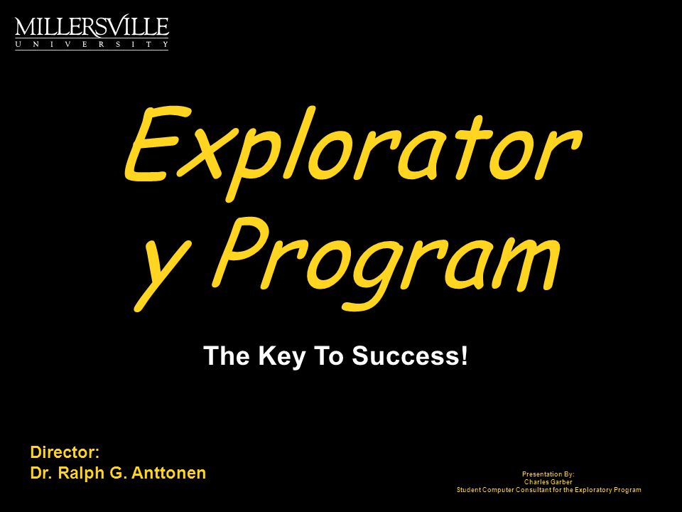 Explorator y Program The Key To Success. Director: Dr.