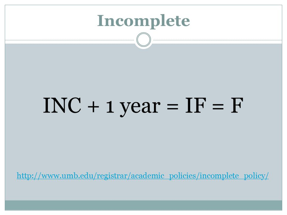 Incomplete INC + 1 year = IF = F