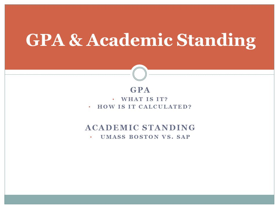 GPA WHAT IS IT. HOW IS IT CALCULATED. ACADEMIC STANDING UMASS BOSTON VS.
