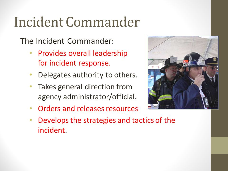 Incident Commander The Incident Commander: Provides overall leadership for incident response.