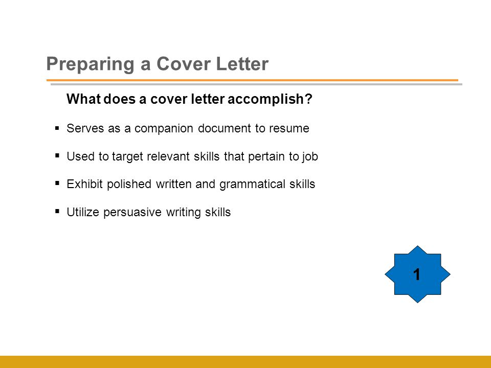 Preparing a Cover Letter What does a cover letter accomplish.