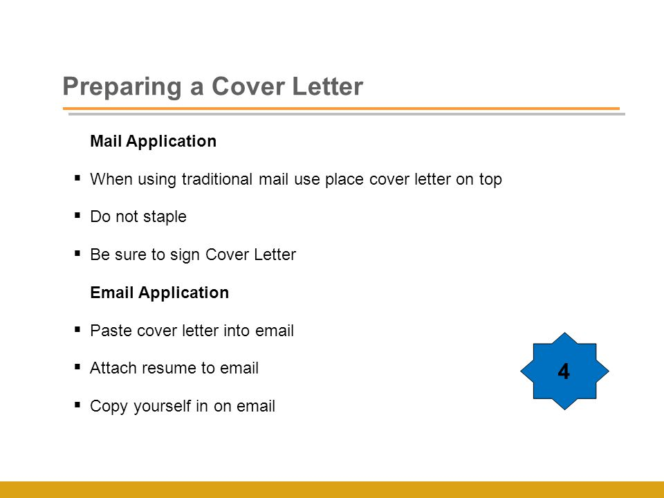 Preparing a Cover Letter Mail Application  When using traditional mail use place cover letter on top  Do not staple  Be sure to sign Cover Letter  Application  Paste cover letter into   Attach resume to   Copy yourself in on  4