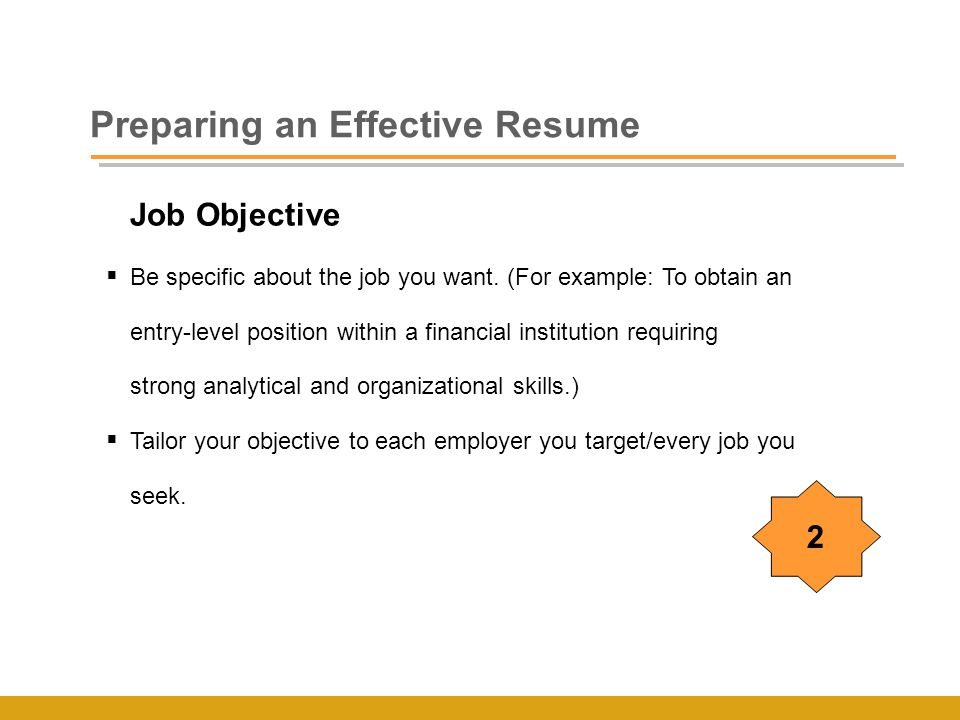 Job Objective  Be specific about the job you want.