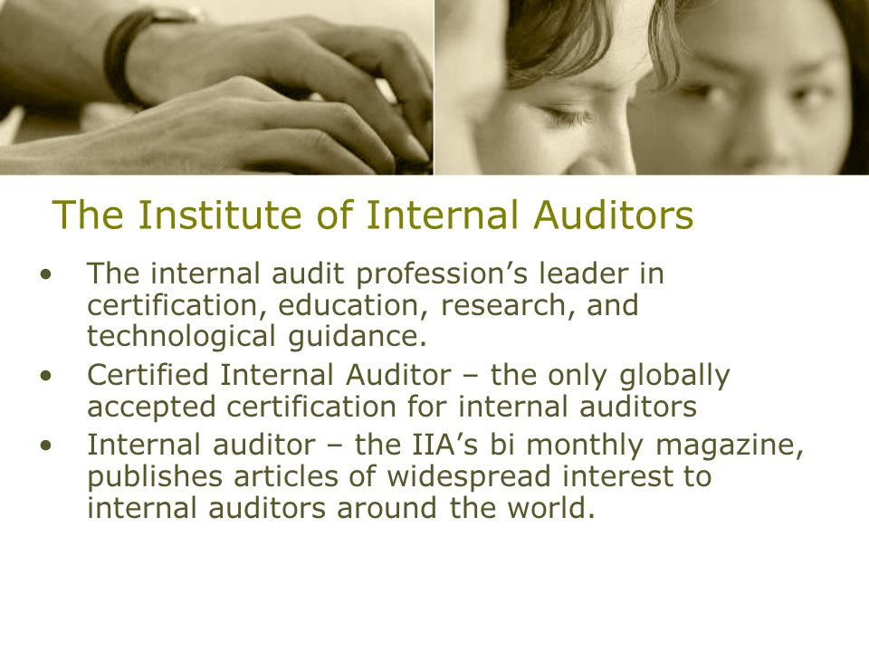 The Institute of Internal Auditors The internal audit profession's leader in certification, education, research, and technological guidance.