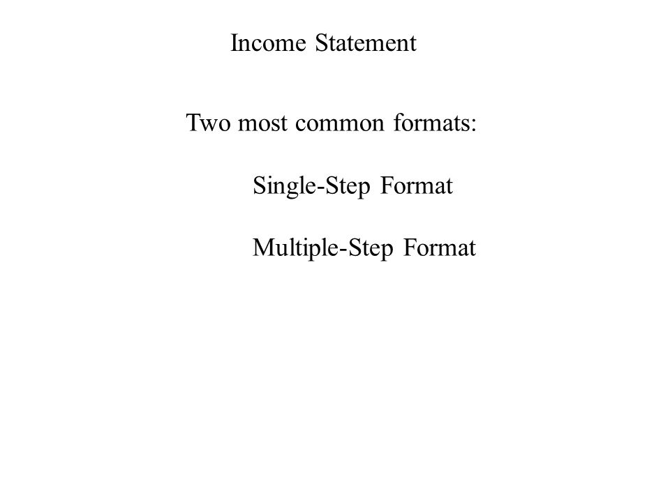 Income Statement Two most common formats: Single-Step Format ...