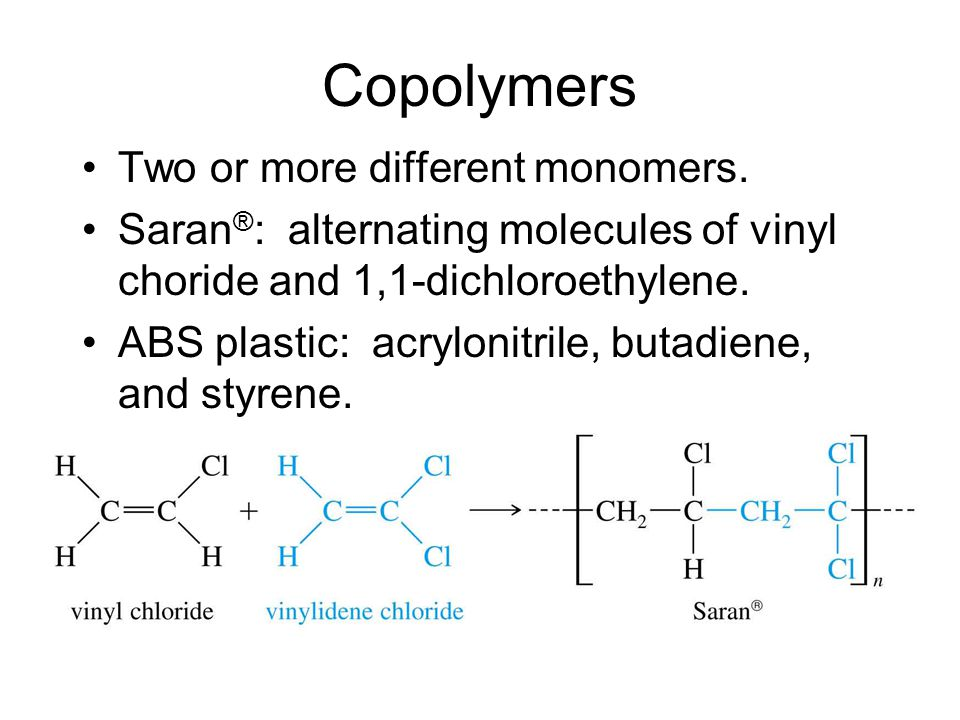 Copolymers Two or more different monomers.