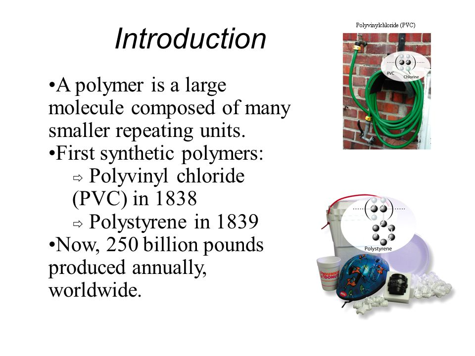 Introduction A polymer is a large molecule composed of many smaller repeating units.