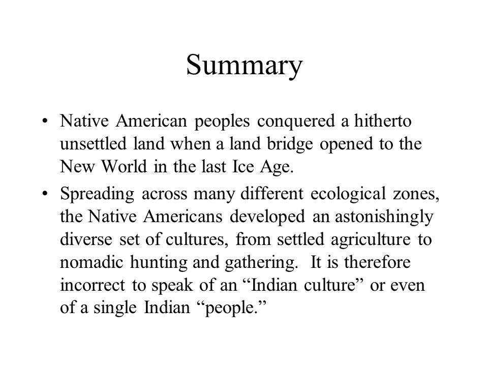 Summary Native American peoples conquered a hitherto unsettled land when a land bridge opened to the New World in the last Ice Age.